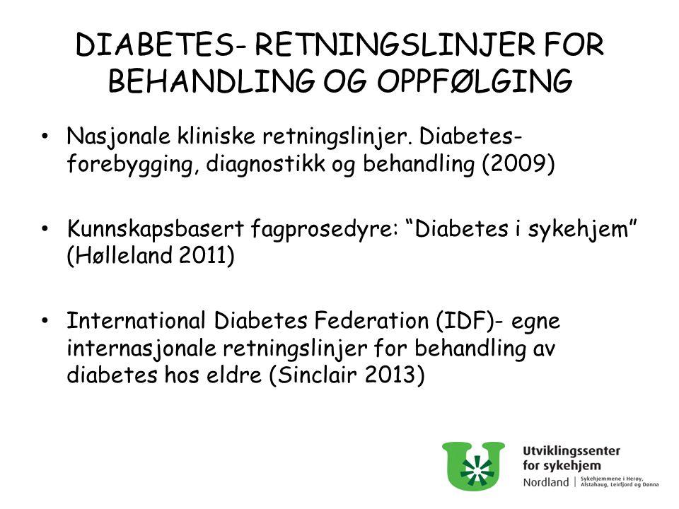 DIABETES- RETNINGSLINJER FOR BEHANDLING OG OPPFØLGING Nasjonale kliniske retningslinjer. Diabetes- forebygging, diagnostikk og behandling (2009) Kunns