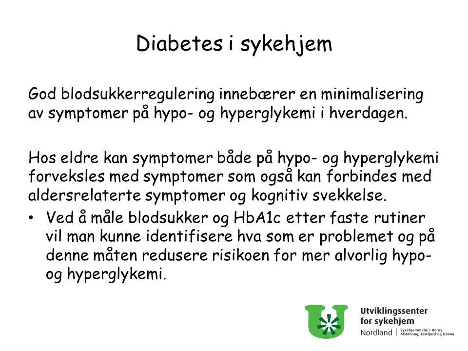Diabetes i sykehjem God blodsukkerregulering innebærer en minimalisering av symptomer på hypo- og hyperglykemi i hverdagen. Hos eldre kan symptomer bå
