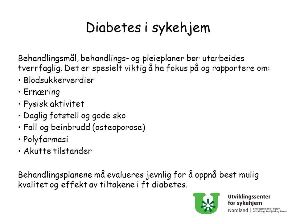 Diabetes i sykehjem Behandlingsmål, behandlings- og pleieplaner bør utarbeides tverrfaglig. Det er spesielt viktig å ha fokus på og rapportere om: Blo