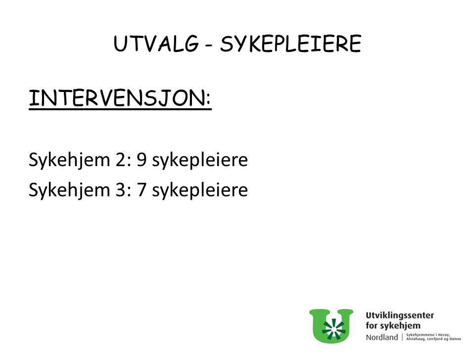 UTVALG - SYKEPLEIERE INTERVENSJON: Sykehjem 2: 9 sykepleiere Sykehjem 3: 7 sykepleiere