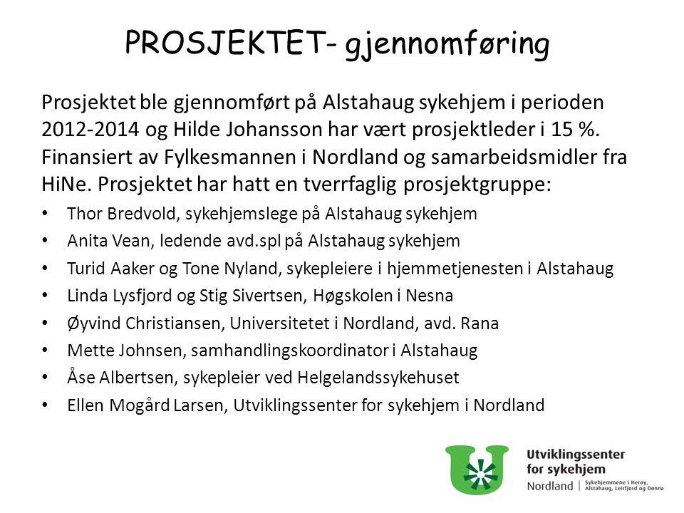 PROSJEKTET- gjennomføring Prosjektet ble gjennomført på Alstahaug sykehjem i perioden 2012-2014 og Hilde Johansson har vært prosjektleder i 15 %. Fina
