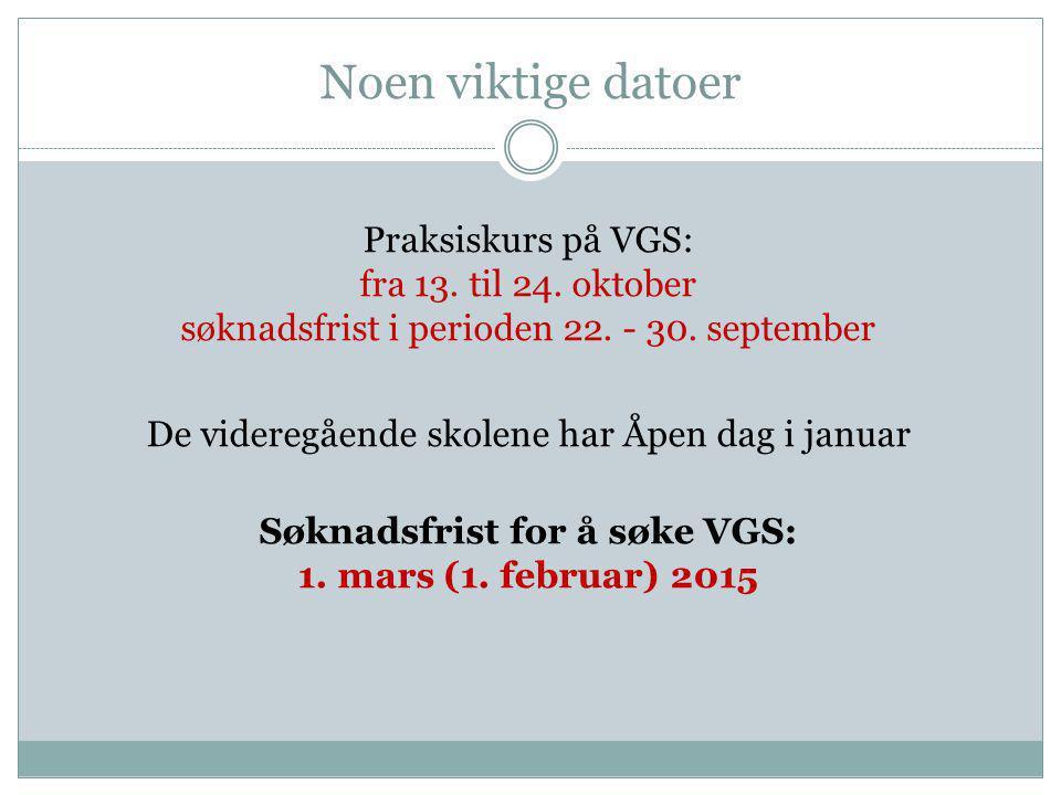 Noen viktige datoer Praksiskurs på VGS: fra 13. til 24. oktober søknadsfrist i perioden 22. - 30. september De videregående skolene har Åpen dag i jan