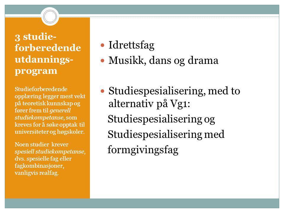 3 studie- forberedende utdannings- program Idrettsfag Musikk, dans og drama Studiespesialisering, med to alternativ på Vg1: Studiespesialisering og St