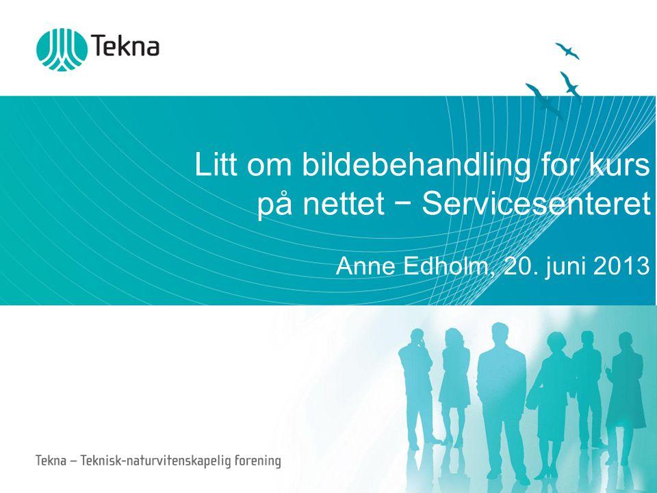 Litt om bildebehandling for kurs på nettet − Servicesenteret Anne Edholm, 20. juni 2013