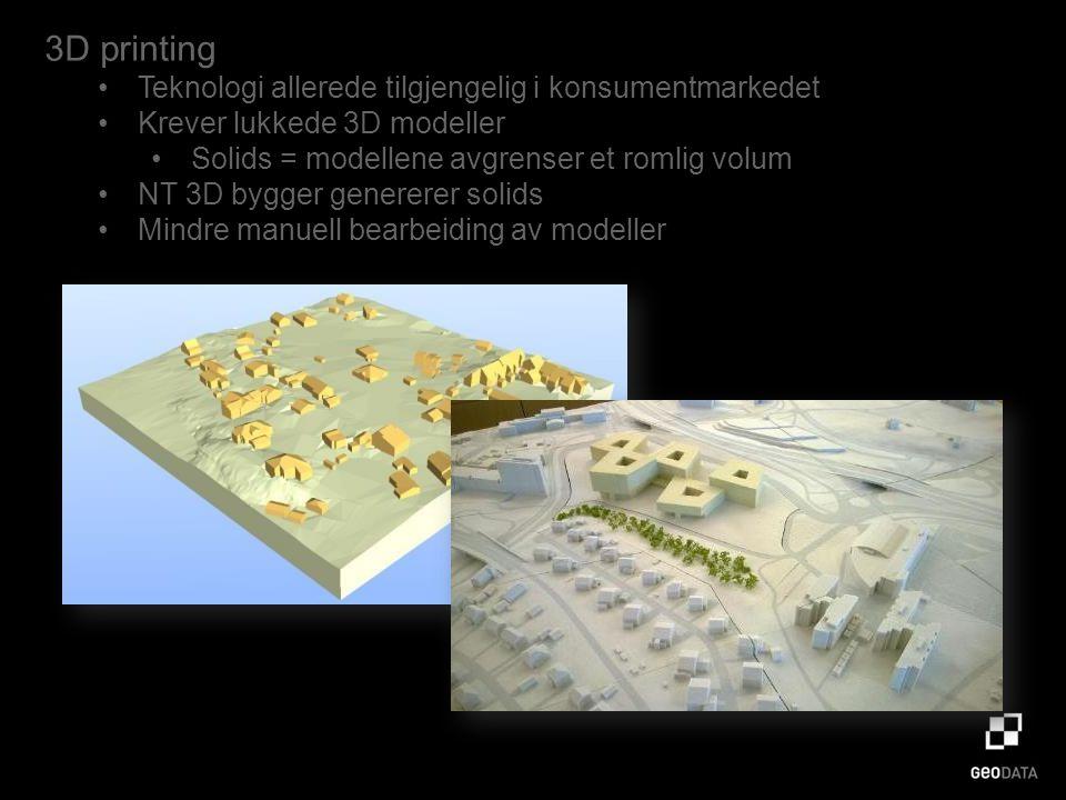 3D printing Teknologi allerede tilgjengelig i konsumentmarkedet Krever lukkede 3D modeller Solids = modellene avgrenser et romlig volum NT 3D bygger genererer solids Mindre manuell bearbeiding av modeller