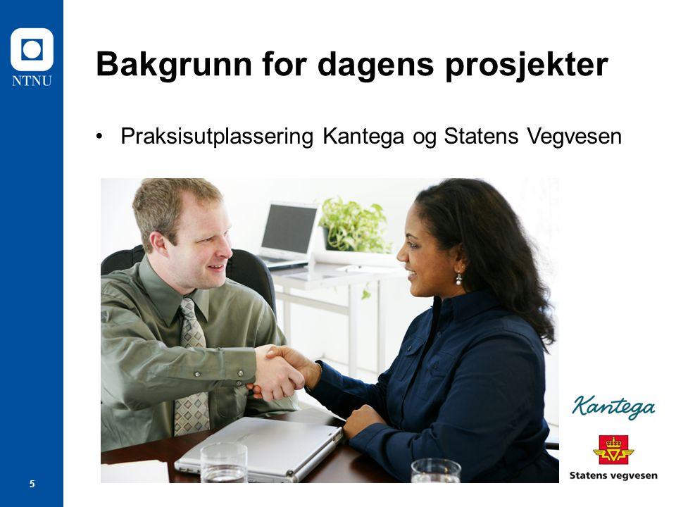 5 Bakgrunn for dagens prosjekter Praksisutplassering Kantega og Statens Vegvesen