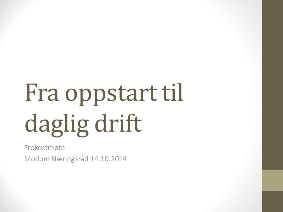 Fra oppstart til daglig drift Frokostmøte Modum Næringsråd 14.10.2014