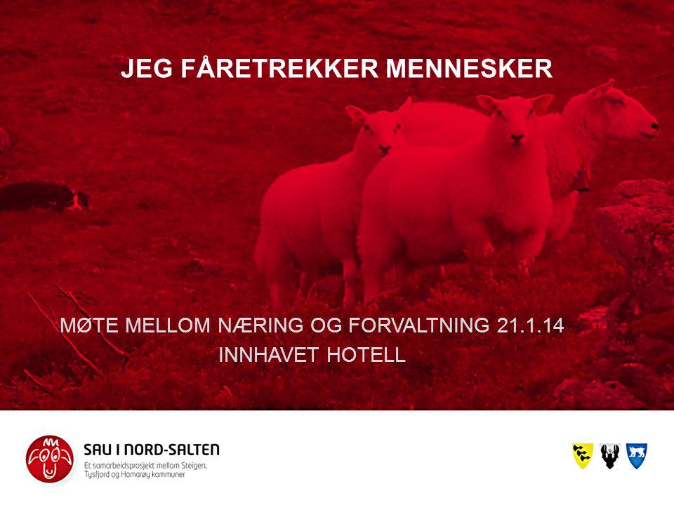 JEG FÅRETREKKER MENNESKER MØTE MELLOM NÆRING OG FORVALTNING 21.1.14 INNHAVET HOTELL