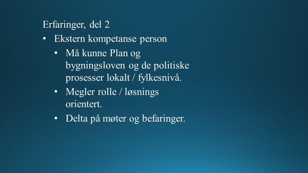 Erfaringer, del 2 Ekstern kompetanse person Må kunne Plan og bygningsloven og de politiske prosesser lokalt / fylkesnivå.