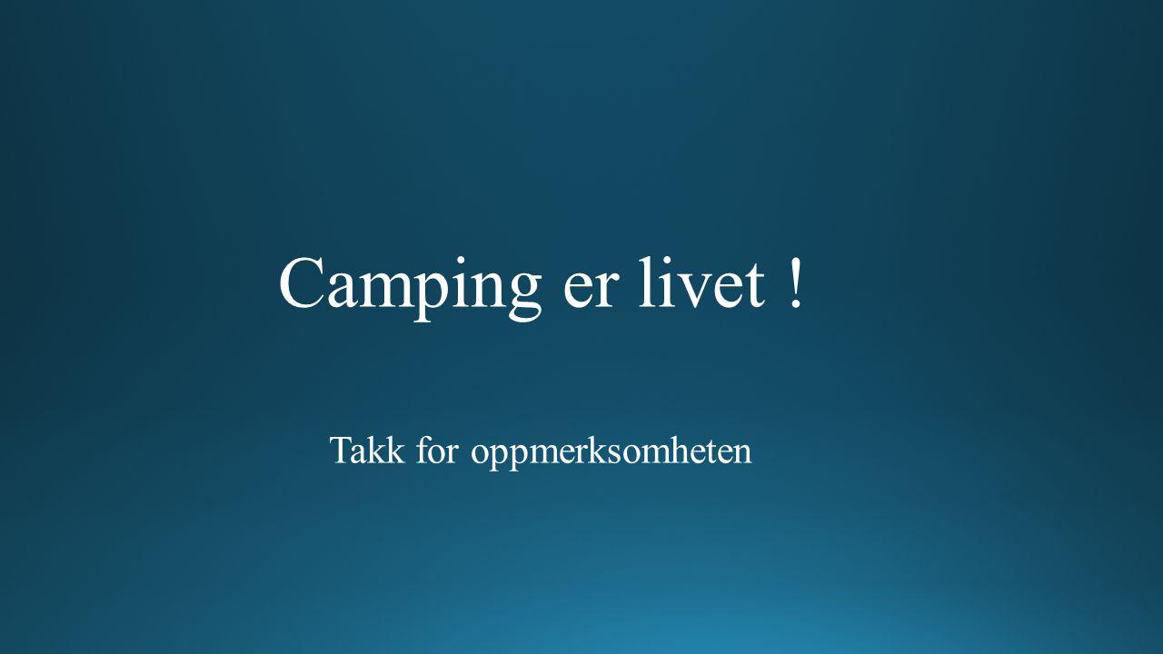 Camping er livet ! Takk for oppmerksomheten