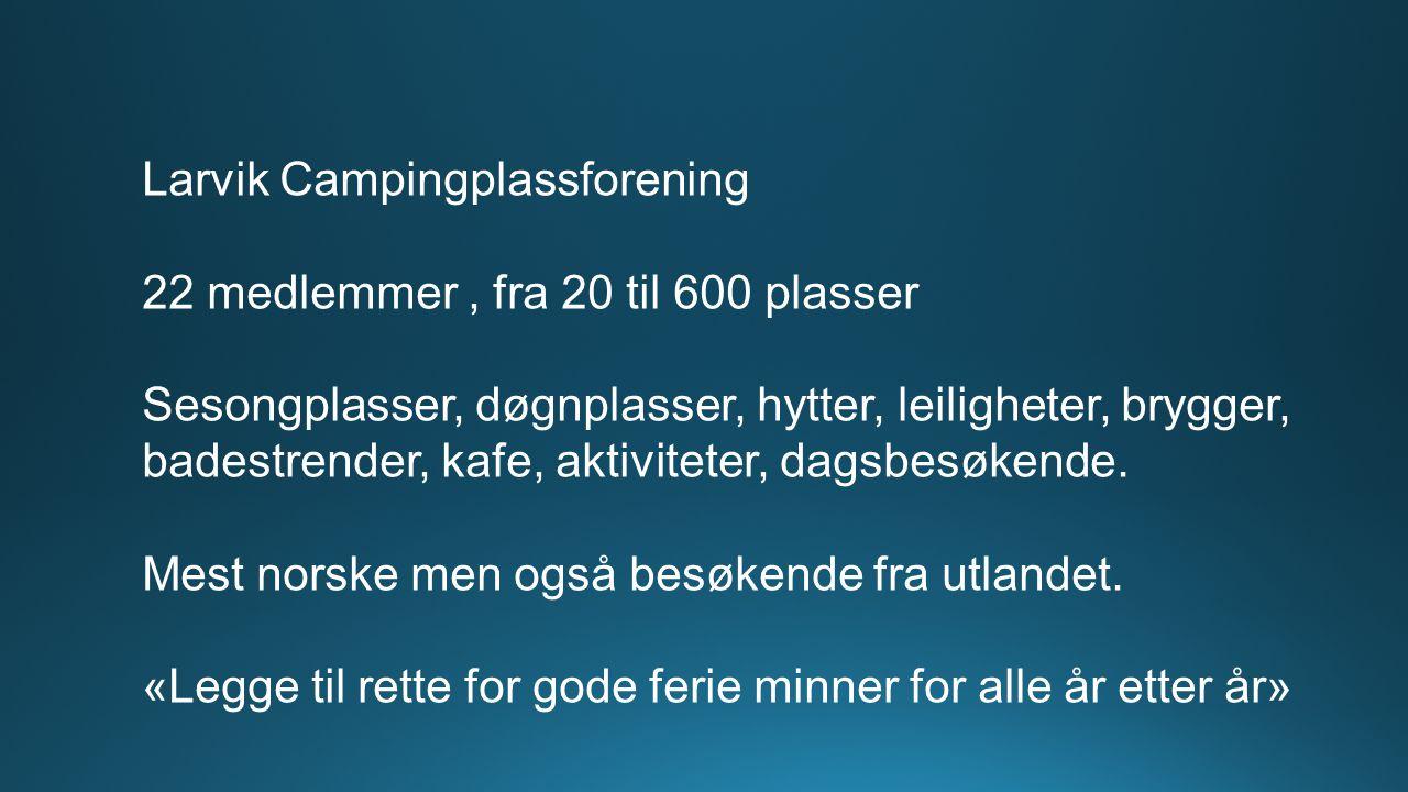 Larvik Campingplassforening 22 medlemmer, fra 20 til 600 plasser Sesongplasser, døgnplasser, hytter, leiligheter, brygger, badestrender, kafe, aktiviteter, dagsbesøkende.