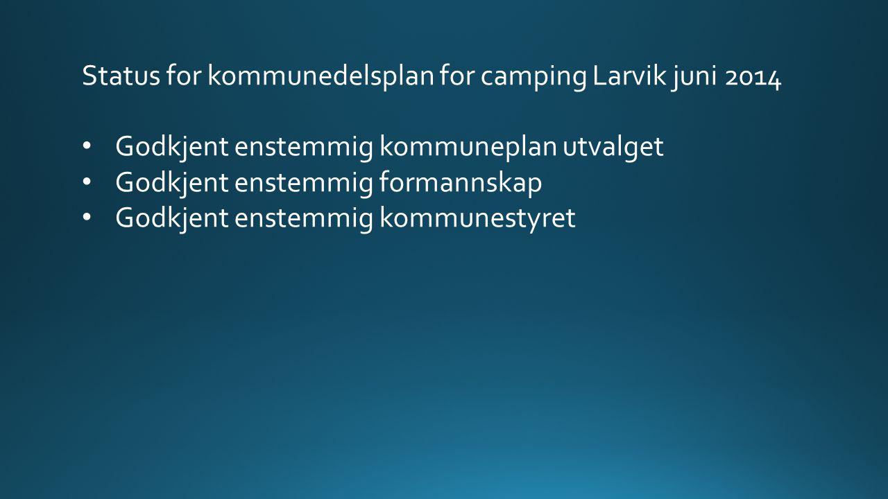 Status for kommunedelsplan for camping Larvik juni 2014 Godkjent enstemmig kommuneplan utvalget Godkjent enstemmig formannskap Godkjent enstemmig kommunestyret