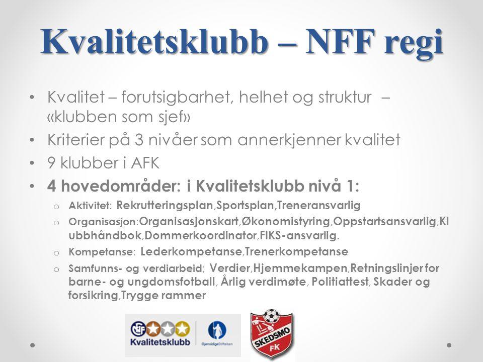 Kvalitetsklubb – NFF regi Kvalitet – forutsigbarhet, helhet og struktur – «klubben som sjef» Kriterier på 3 nivåer som annerkjenner kvalitet 9 klubber