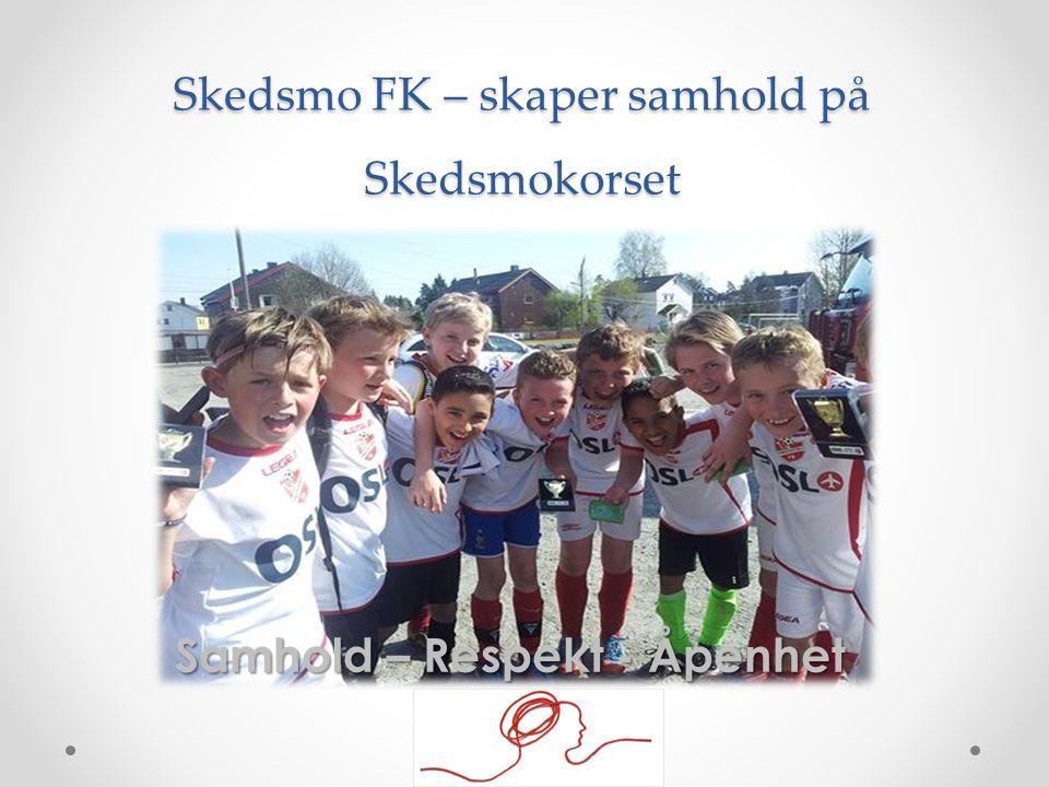 Skedsmo FK – skaper samhold på Skedsmokorset Samhold – Respekt - Åpenhet