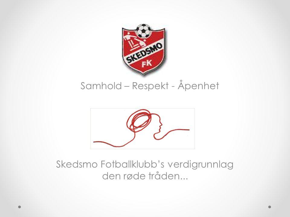 Skedsmo Fotballklubb's verdigrunnlag den røde tråden... Samhold – Respekt - Åpenhet