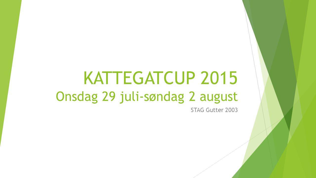KATTEGATCUP 2015 Onsdag 29 juli-søndag 2 august STAG Gutter 2003