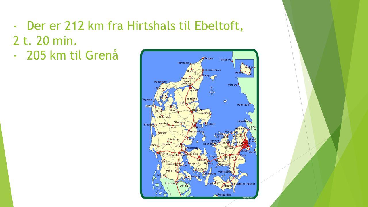 -Der er 212 km fra Hirtshals til Ebeltoft, 2 t. 20 min. -205 km til Grenå