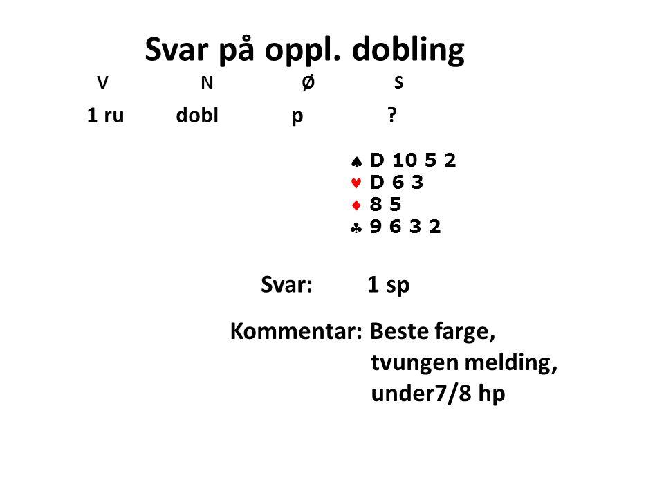Svar på oppl.dobling V N Ø S 1 ru dobl p .