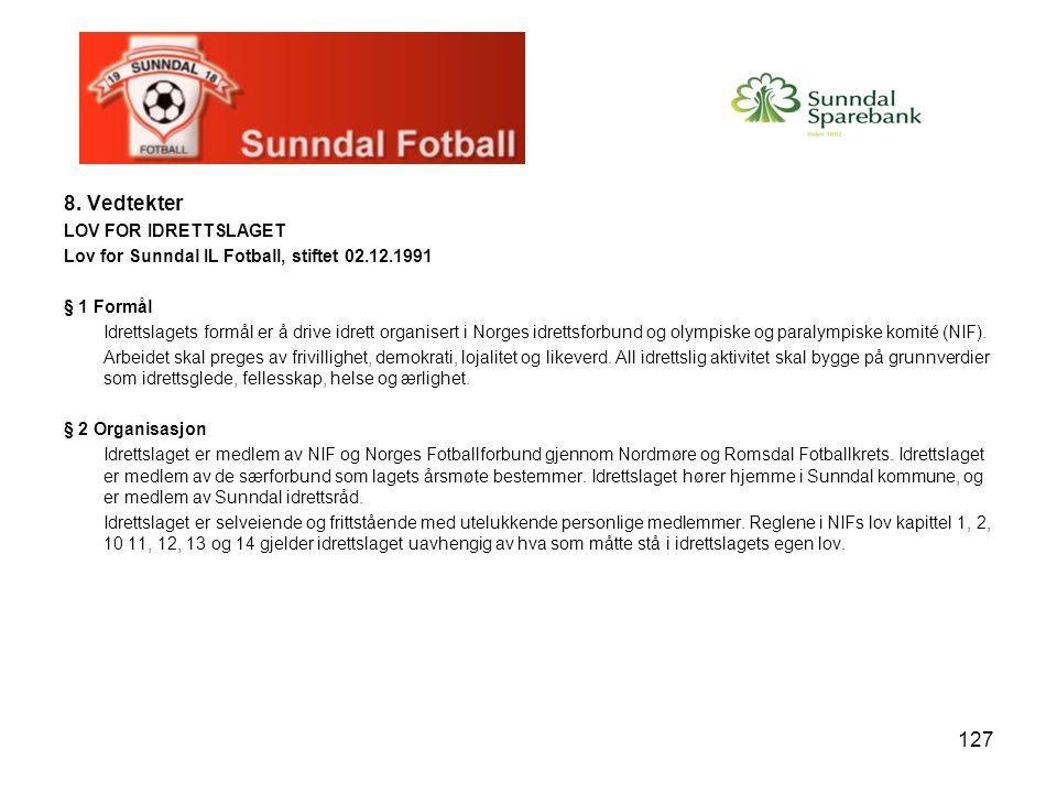 127 8. Vedtekter LOV FOR IDRETTSLAGET Lov for Sunndal IL Fotball, stiftet 02.12.1991 § 1 Formål Idrettslagets formål er å drive idrett organisert i No