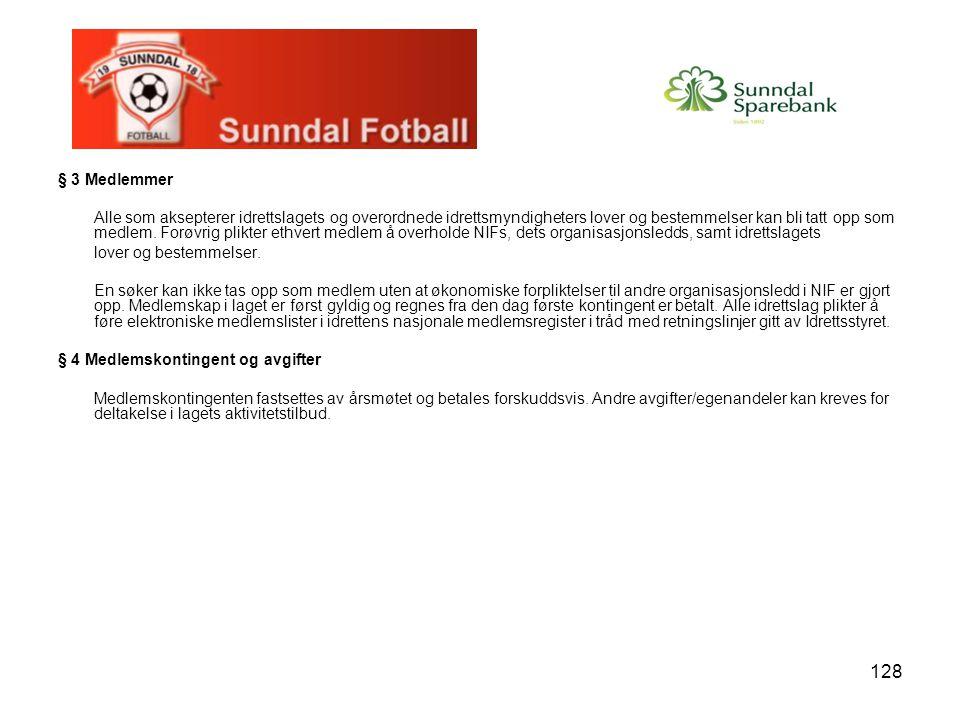 128 § 3 Medlemmer Alle som aksepterer idrettslagets og overordnede idrettsmyndigheters lover og bestemmelser kan bli tatt opp som medlem. Forøvrig pli