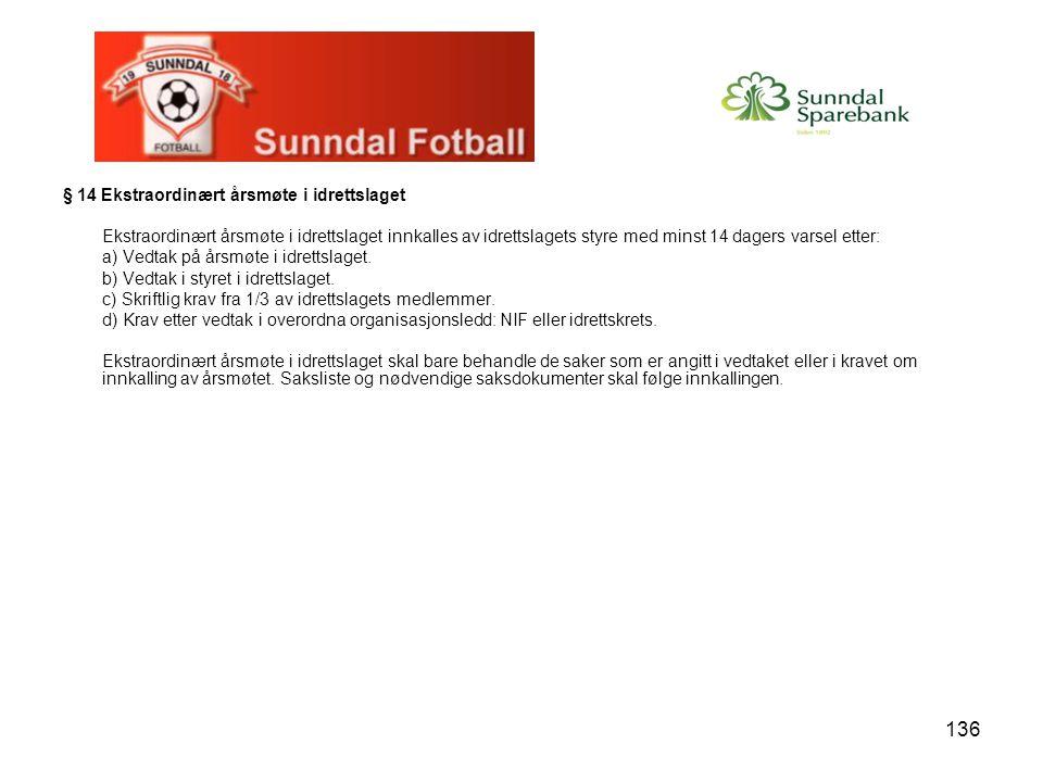 136 § 14 Ekstraordinært årsmøte i idrettslaget Ekstraordinært årsmøte i idrettslaget innkalles av idrettslagets styre med minst 14 dagers varsel etter