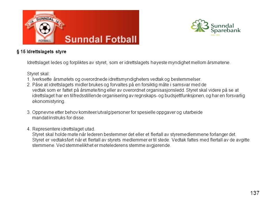 137 § 15 Idrettslagets styre Idrettslaget ledes og forpliktes av styret, som er idrettslagets høyeste myndighet mellom årsmøtene. Styret skal: 1. Iver