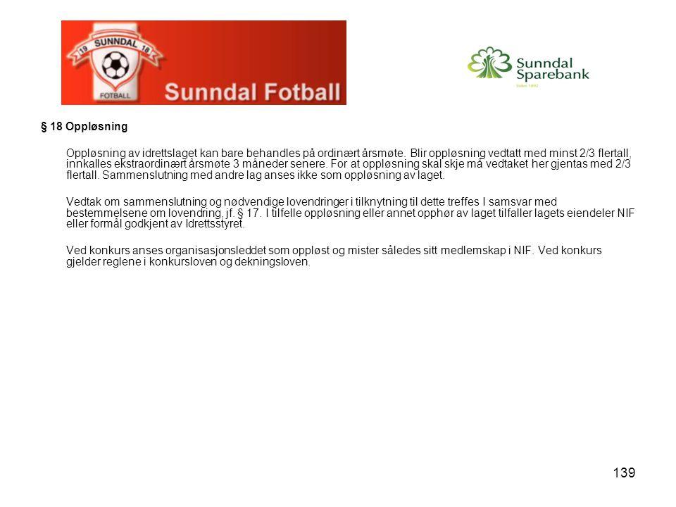 139 § 18 Oppløsning Oppløsning av idrettslaget kan bare behandles på ordinært årsmøte. Blir oppløsning vedtatt med minst 2/3 flertall, innkalles ekstr