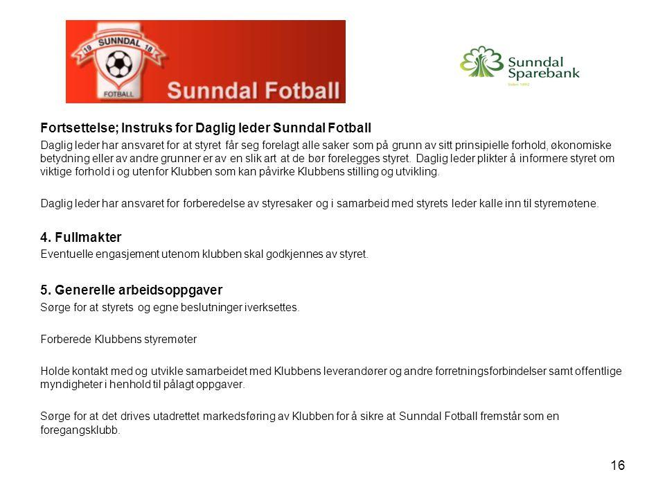 16 Fortsettelse; Instruks for Daglig leder Sunndal Fotball Daglig leder har ansvaret for at styret får seg forelagt alle saker som på grunn av sitt pr