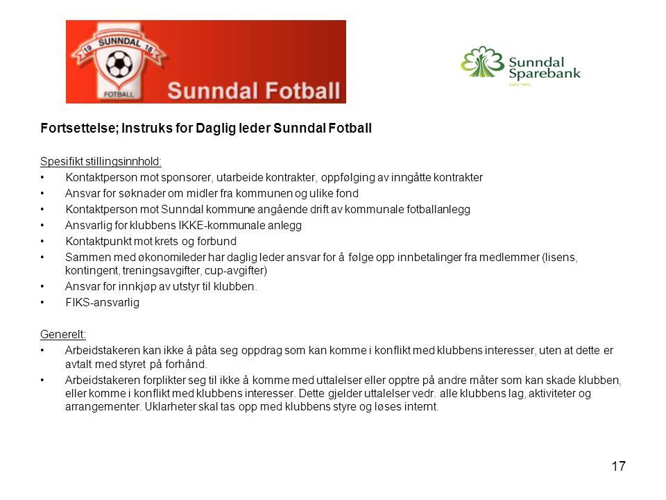17 Fortsettelse; Instruks for Daglig leder Sunndal Fotball Spesifikt stillingsinnhold: Kontaktperson mot sponsorer, utarbeide kontrakter, oppfølging a