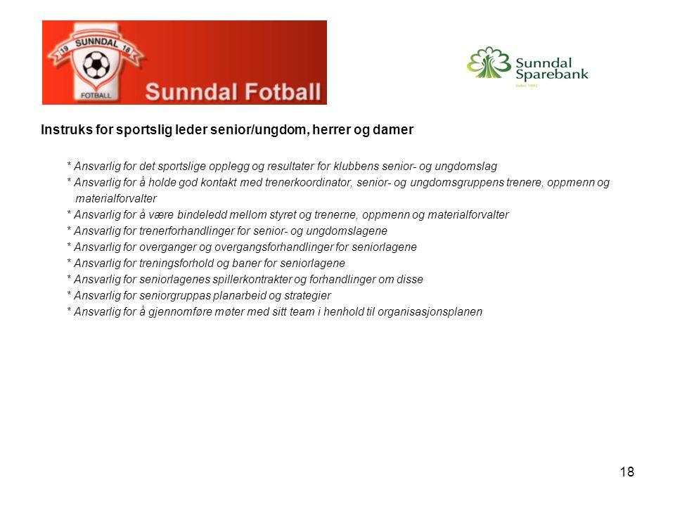 18 Instruks for sportslig leder senior/ungdom, herrer og damer * Ansvarlig for det sportslige opplegg og resultater for klubbens senior- og ungdomslag