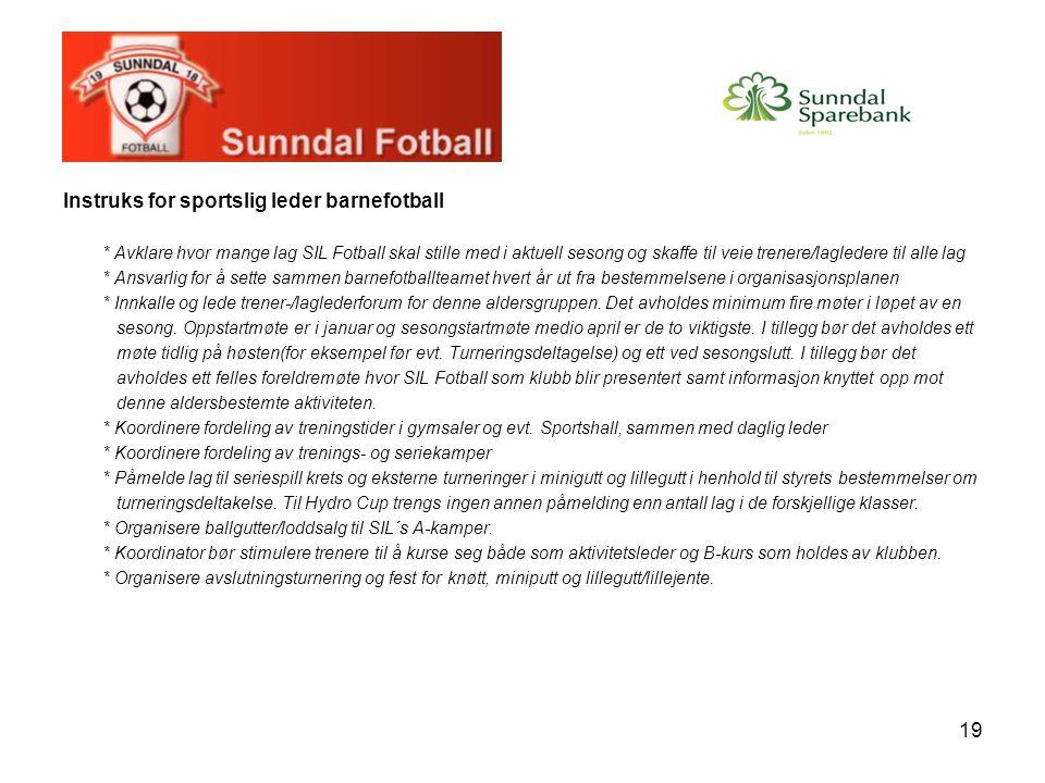 19 Instruks for sportslig leder barnefotball * Avklare hvor mange lag SIL Fotball skal stille med i aktuell sesong og skaffe til veie trenere/lagleder