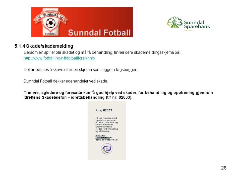 28 5.1.4 Skade/skademelding Dersom en spiller blir skadet og må få behandling, finner dere skademeldingsskjema på: http://www.fotball.no/nff/fotballfo
