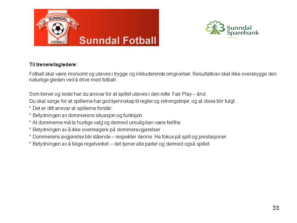 33 Til trenere/lagledere: Fotball skal være morsomt og utøves i trygge og inkluderende omgivelser. Resultatkrav skal ikke overskygge den naturlige gle