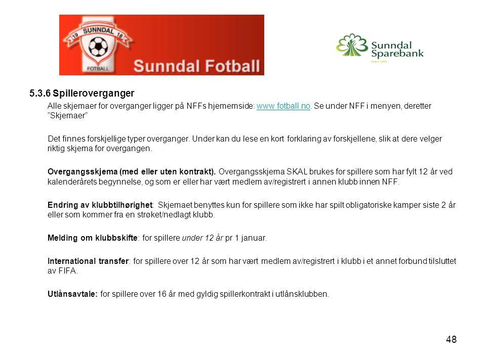 48 5.3.6 Spilleroverganger Alle skjemaer for overganger ligger på NFFs hjememside: www.fotball.no.