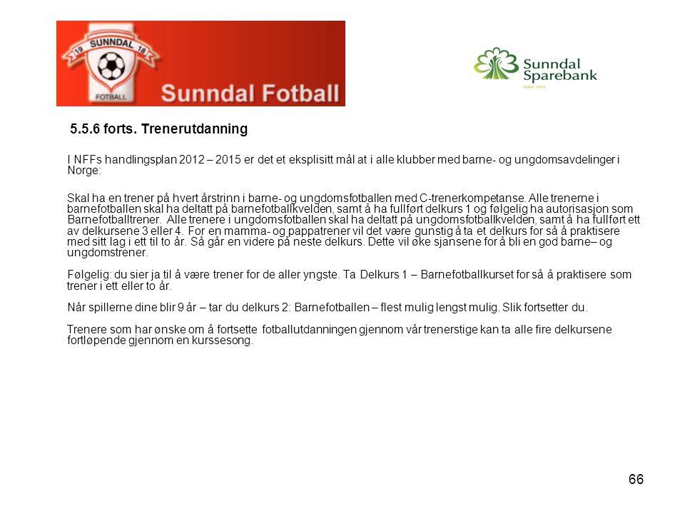 66 5.5.6 forts. Trenerutdanning I NFFs handlingsplan 2012 – 2015 er det et eksplisitt mål at i alle klubber med barne- og ungdomsavdelinger i Norge: S
