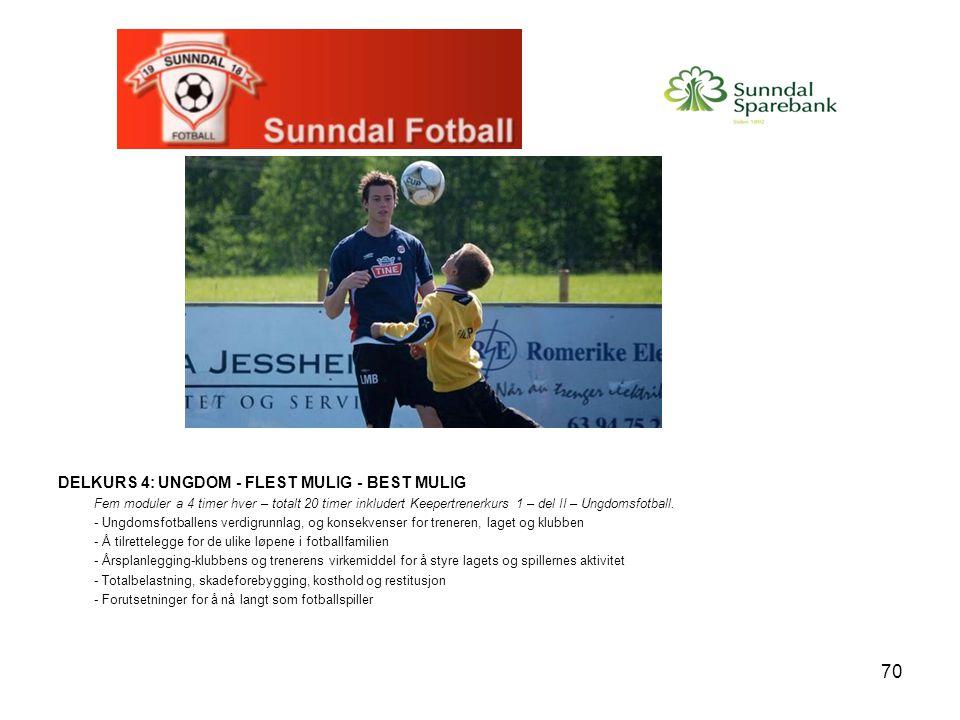70 DELKURS 4: UNGDOM - FLEST MULIG - BEST MULIG Fem moduler a 4 timer hver – totalt 20 timer inkludert Keepertrenerkurs 1 – del II – Ungdomsfotball. -