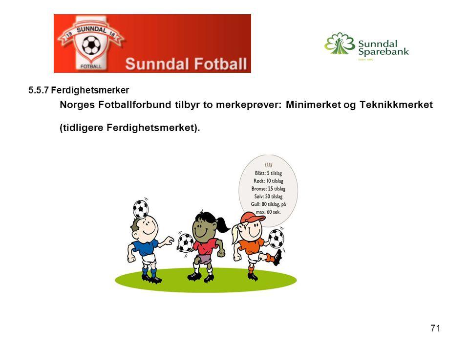 71 5.5.7 Ferdighetsmerker Norges Fotballforbund tilbyr to merkeprøver: Minimerket og Teknikkmerket (tidligere Ferdighetsmerket).