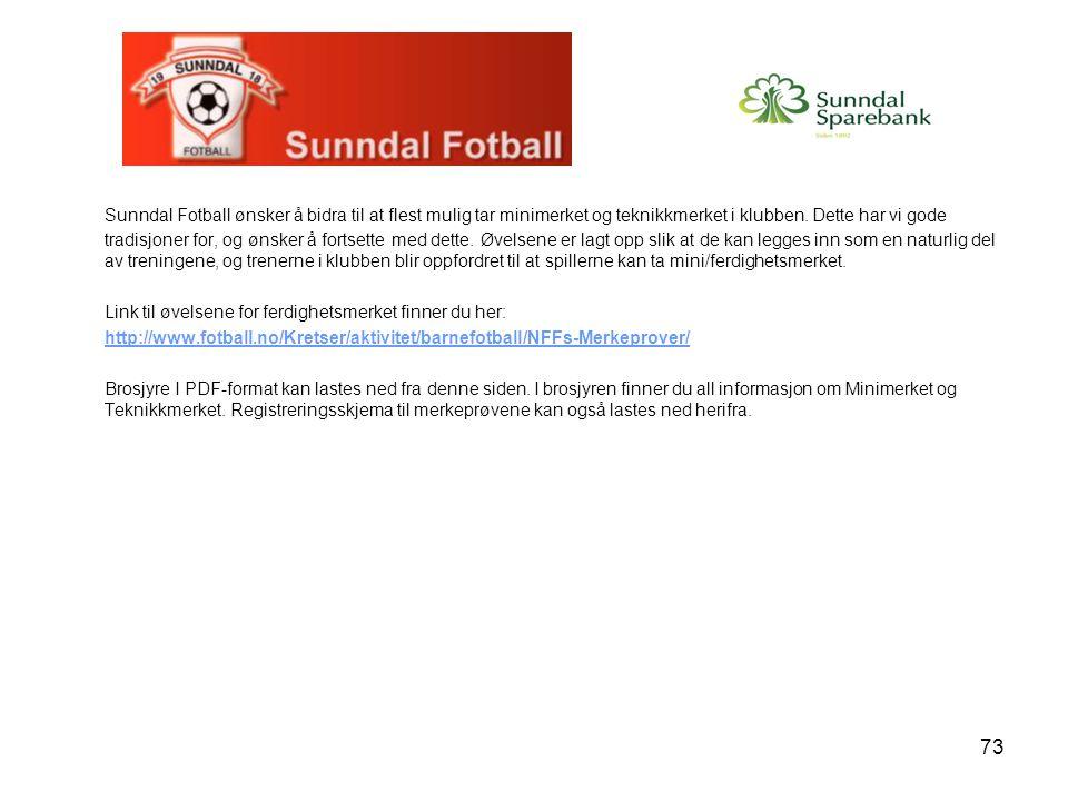 73 Sunndal Fotball ønsker å bidra til at flest mulig tar minimerket og teknikkmerket i klubben. Dette har vi gode tradisjoner for, og ønsker å fortset
