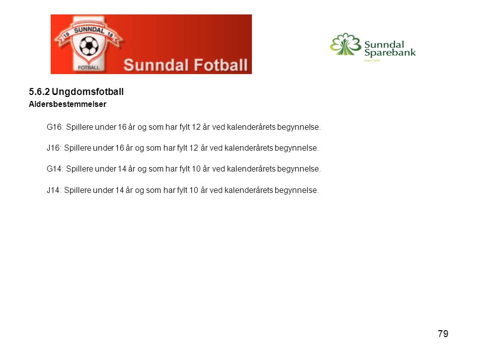 79 5.6.2 Ungdomsfotball Aldersbestemmelser G16: Spillere under 16 år og som har fylt 12 år ved kalenderårets begynnelse.