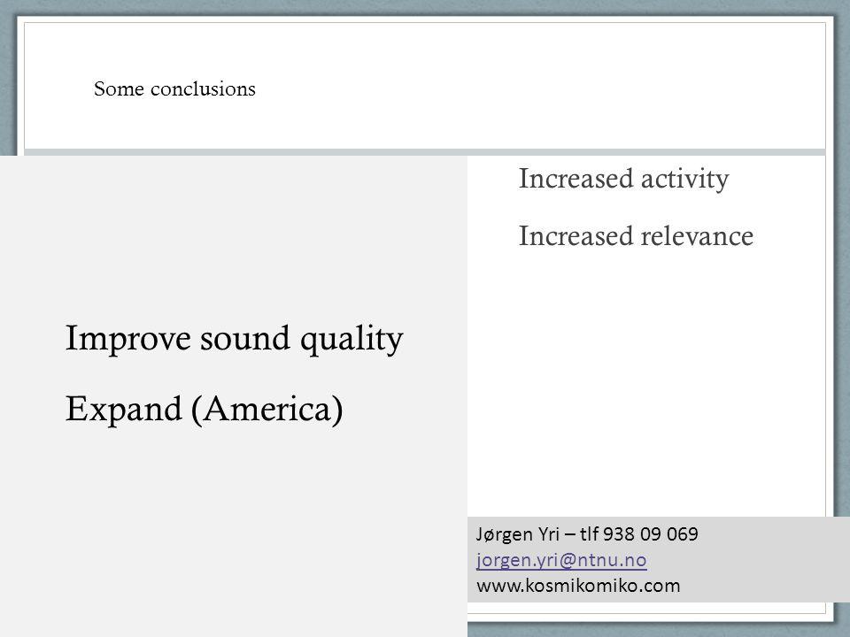 Increased activity Increased relevance Improve sound quality Jørgen Yri – tlf 938 09 069 jorgen.yri@ntnu.no www.kosmikomiko.com Expand (America) Some
