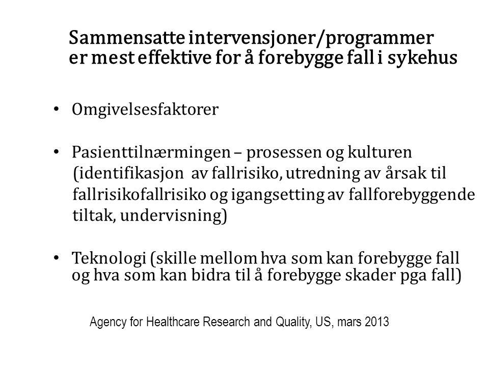 Sammensatte intervensjoner/programmer er mest effektive for å forebygge fall i sykehus Omgivelsesfaktorer Pasienttilnærmingen – prosessen og kulturen