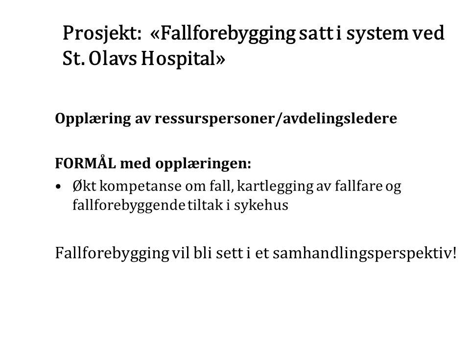 Prosjekt: «Fallforebygging satt i system ved St. Olavs Hospital» Opplæring av ressurspersoner/avdelingsledere FORMÅL med opplæringen: Økt kompetanse o