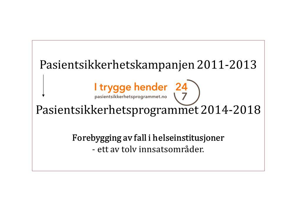 Pasientsikkerhetskampanjen 2011-2013 Pasientsikkerhetsprogrammet 2014-2018 Forebygging av fall i helseinstitusjoner - ett av tolv innsatsområder.