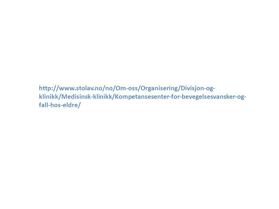 http://www.stolav.no/no/Om-oss/Organisering/Divisjon-og- klinikk/Medisinsk-klinikk/Kompetansesenter-for-bevegelsesvansker-og- fall-hos-eldre/
