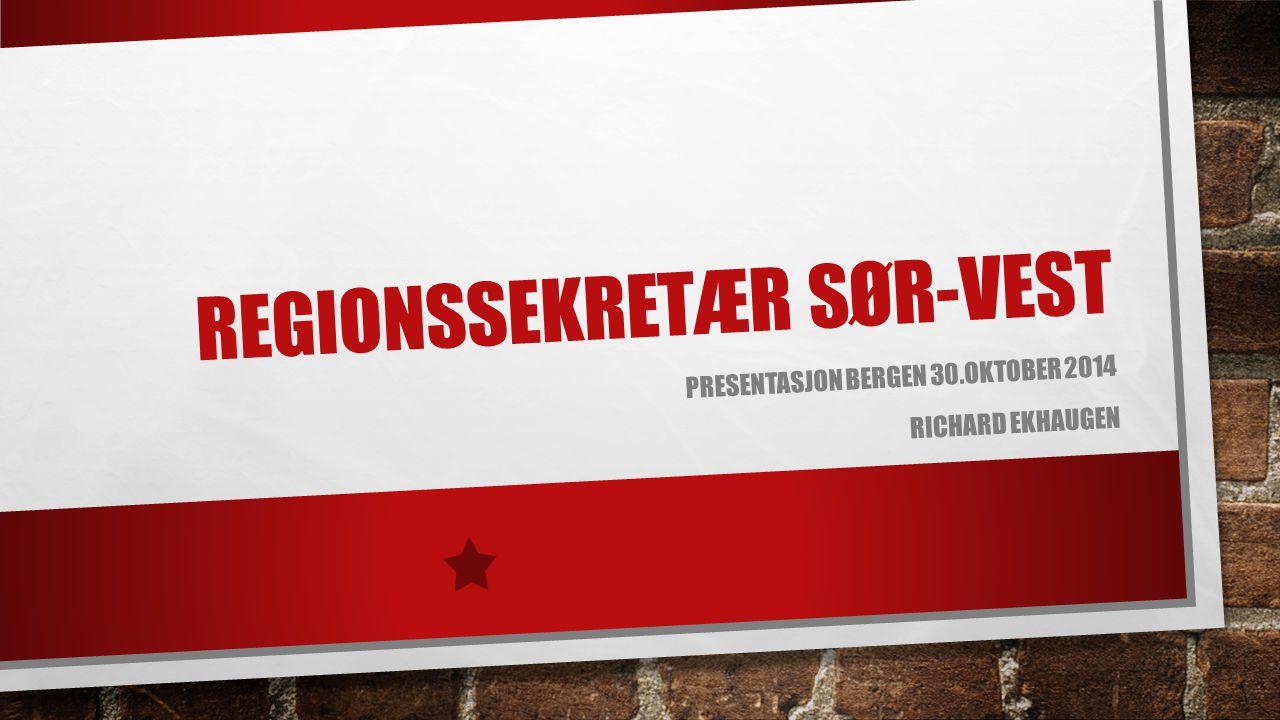 REGIONSSEKRETÆR SØR-VEST PRESENTASJON BERGEN 30.OKTOBER 2014 RICHARD EKHAUGEN