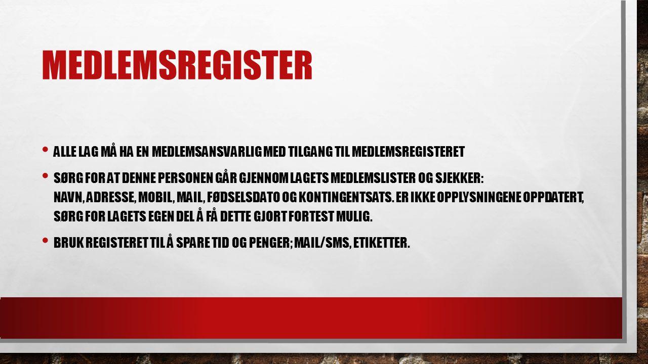 MEDLEMSREGISTER ALLE LAG MÅ HA EN MEDLEMSANSVARLIG MED TILGANG TIL MEDLEMSREGISTERET SØRG FOR AT DENNE PERSONEN GÅR GJENNOM LAGETS MEDLEMSLISTER OG SJEKKER: NAVN, ADRESSE, MOBIL, MAIL, FØDSELSDATO OG KONTINGENTSATS.