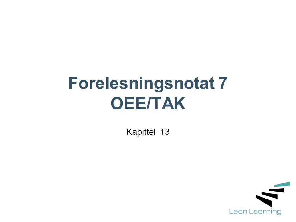 Forelesningsnotat 7 OEE/TAK Kapittel 13