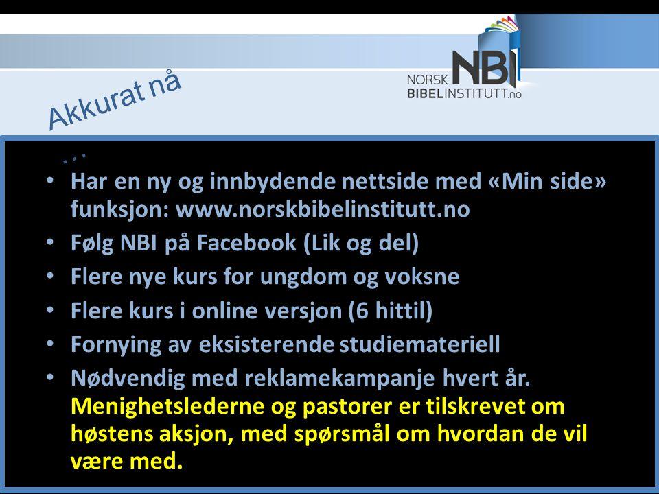 Har en ny og innbydende nettside med «Min side» funksjon: www.norskbibelinstitutt.no Følg NBI på Facebook (Lik og del) Flere nye kurs for ungdom og vo