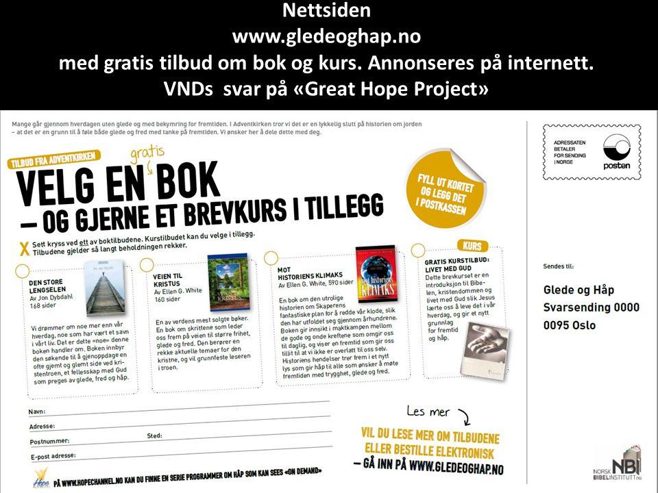 Nettsiden www.gledeoghap.no med gratis tilbud om bok og kurs. Annonseres på internett. VNDs svar på «Great Hope Project»