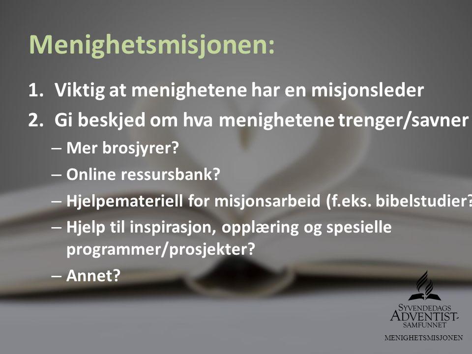 Menighetsmisjonen: 1.Viktig at menighetene har en misjonsleder 2.Gi beskjed om hva menighetene trenger/savner – Mer brosjyrer? – Online ressursbank? –